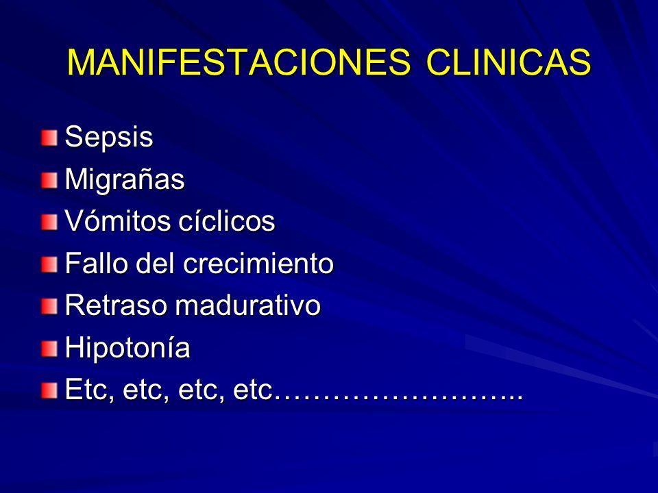 MANIFESTACIONES CLINICAS SepsisMigrañas Vómitos cíclicos Fallo del crecimiento Retraso madurativo Hipotonía Etc, etc, etc, etc……………………..