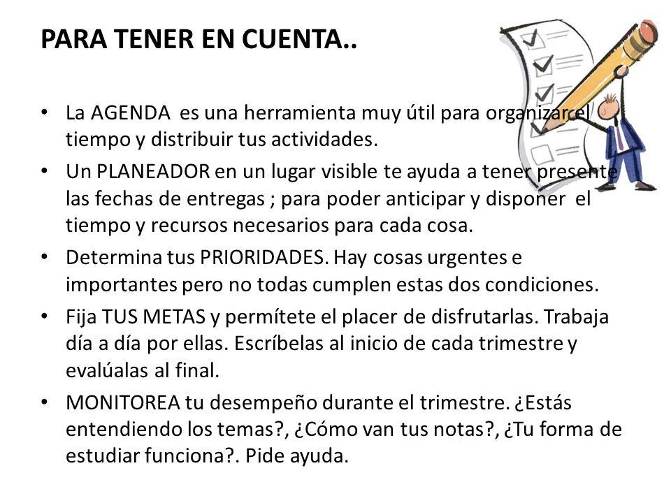 PARA TENER EN CUENTA.. La AGENDA es una herramienta muy útil para organizar el tiempo y distribuir tus actividades. Un PLANEADOR en un lugar visible t