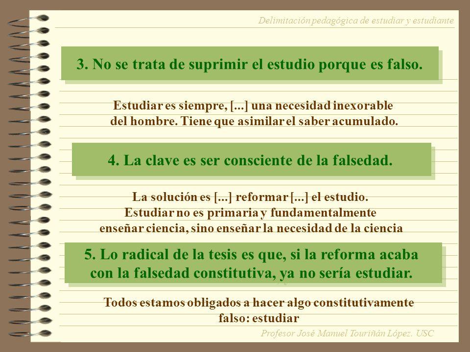 3. No se trata de suprimir el estudio porque es falso. Delimitación pedagógica de estudiar y estudiante Estudiar es siempre, [...] una necesidad inexo