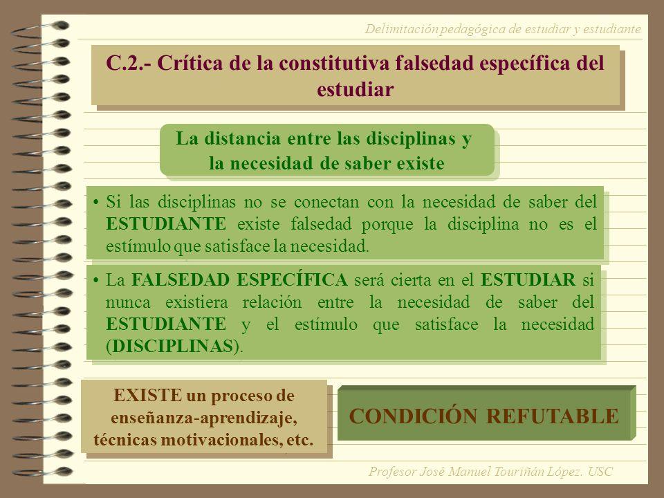 C.2.- Crítica de la constitutiva falsedad específica del estudiar La distancia entre las disciplinas y la necesidad de saber existe La distancia entre