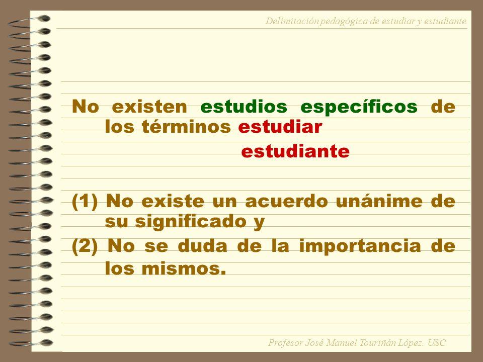 No existen estudios específicos de los términos estudiar estudiante (1) No existe un acuerdo unánime de su significado y (2) No se duda de la importan