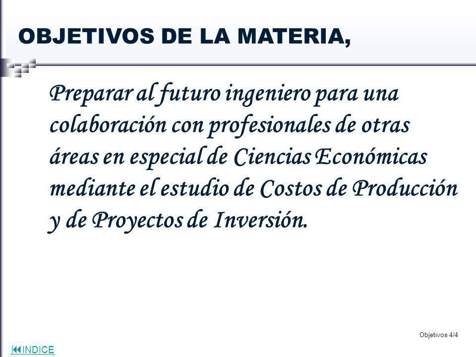 INDICE Objetivos 4/4 Preparar al futuro ingeniero para una colaboración con profesionales de otras áreas en especial de Ciencias Económicas mediante e