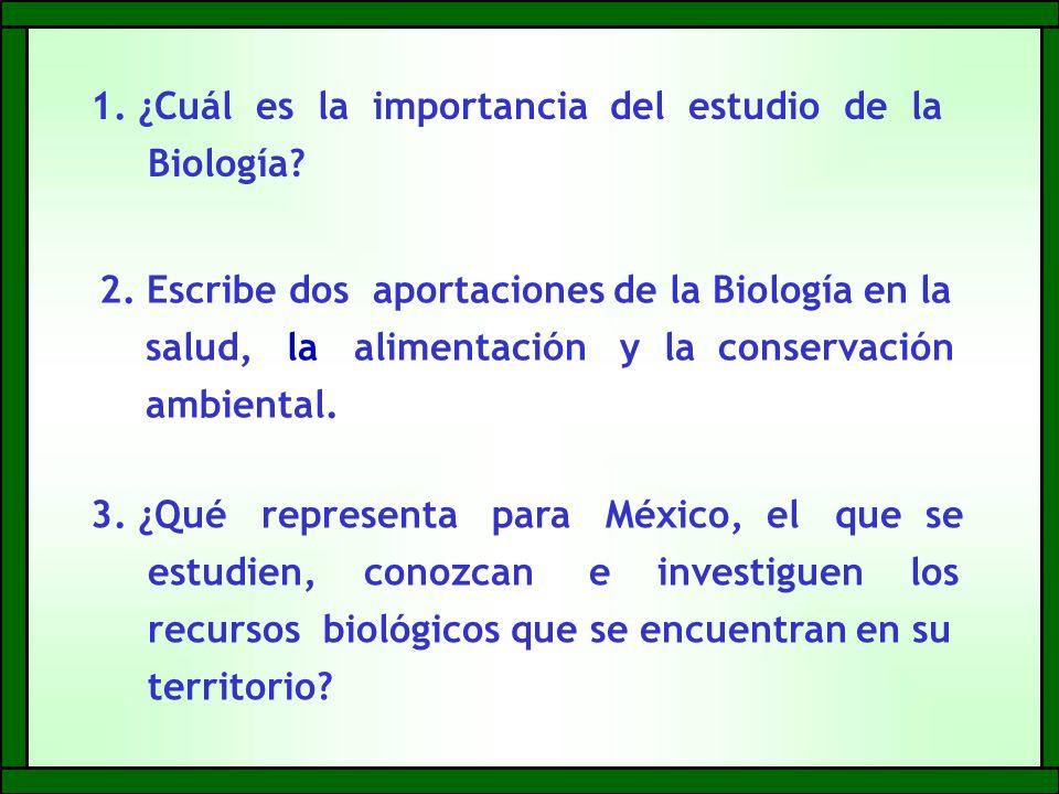 3. ¿Qué representa para México, el que se estudien, conozcan e investiguen los recursos biológicos que se encuentran en su territorio? 1. ¿Cuál es la