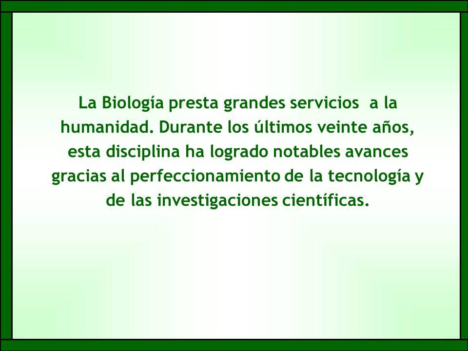 La Biología presta grandes servicios a la humanidad.