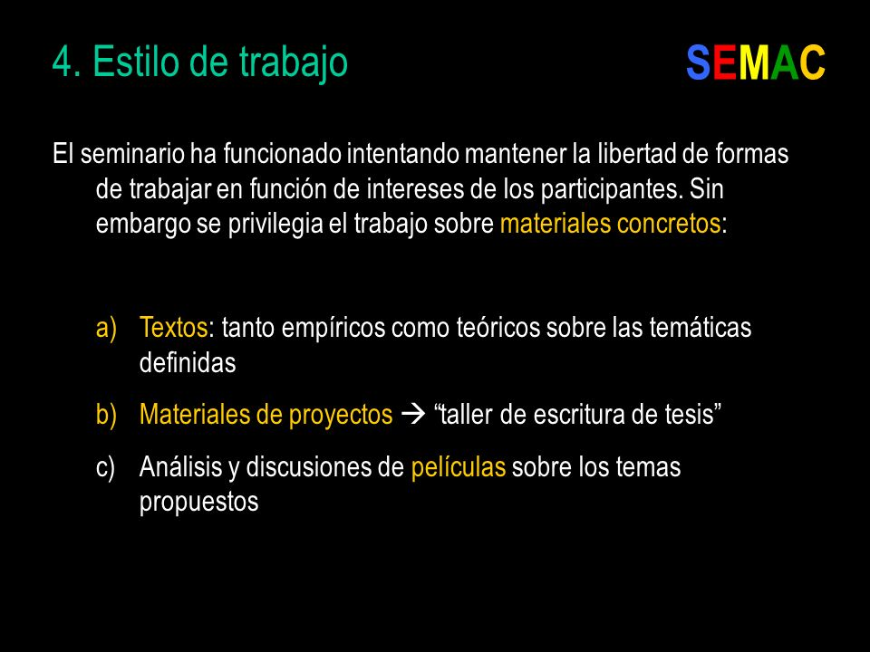 4. Estilo de trabajo El seminario ha funcionado intentando mantener la libertad de formas de trabajar en función de intereses de los participantes. Si