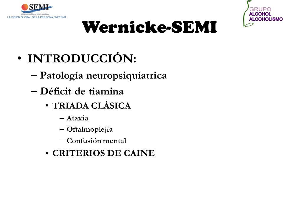 Wernicke-SEMI INTRODUCCIÓN: – Patología neuropsiquíatrica – Déficit de tiamina TRIADA CLÁSICA – Ataxia – Oftalmoplejía – Confusión mental CRITERIOS DE