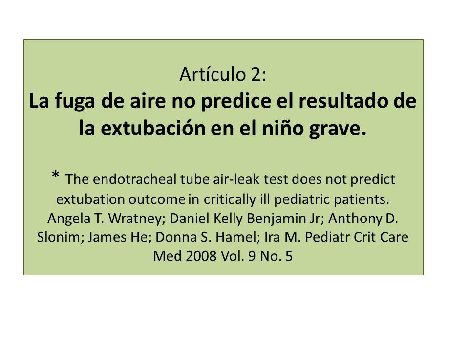 Artículo 2: La fuga de aire no predice el resultado de la extubación en el niño grave. * The endotracheal tube air-leak test does not predict extubati