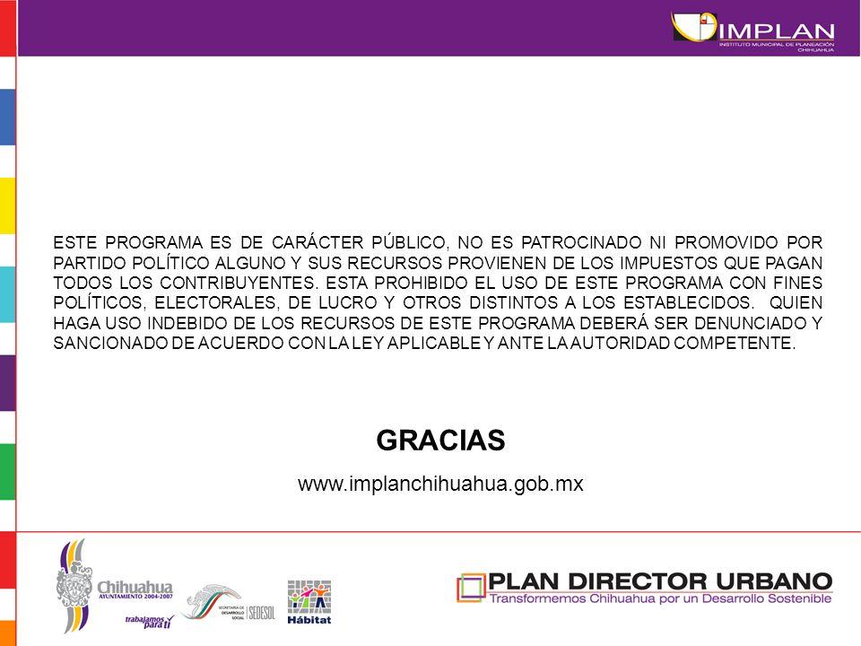 GRACIAS www.implanchihuahua.gob.mx ESTE PROGRAMA ES DE CARÁCTER PÚBLICO, NO ES PATROCINADO NI PROMOVIDO POR PARTIDO POLÍTICO ALGUNO Y SUS RECURSOS PRO