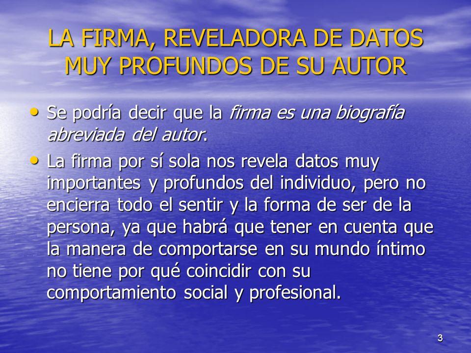 3 LA FIRMA, REVELADORA DE DATOS MUY PROFUNDOS DE SU AUTOR Se podría decir que la firma es una biografía abreviada del autor. Se podría decir que la fi