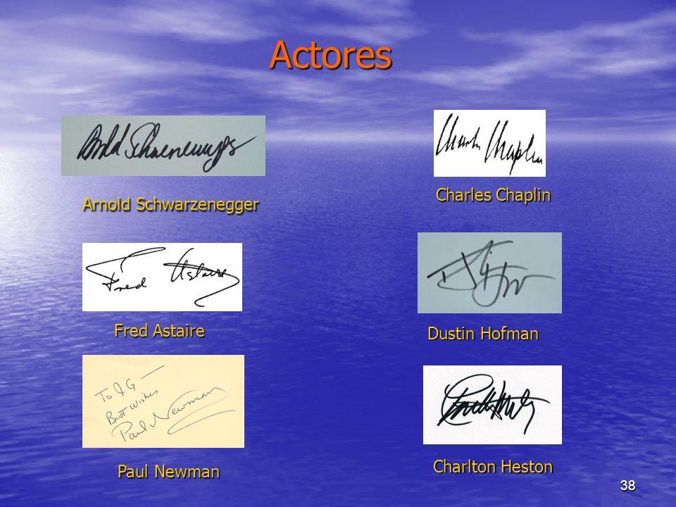 38 Actores Paul Newman Fred Astaire Charles Chaplin Charlton Heston Arnold Schwarzenegger Dustin Hofman