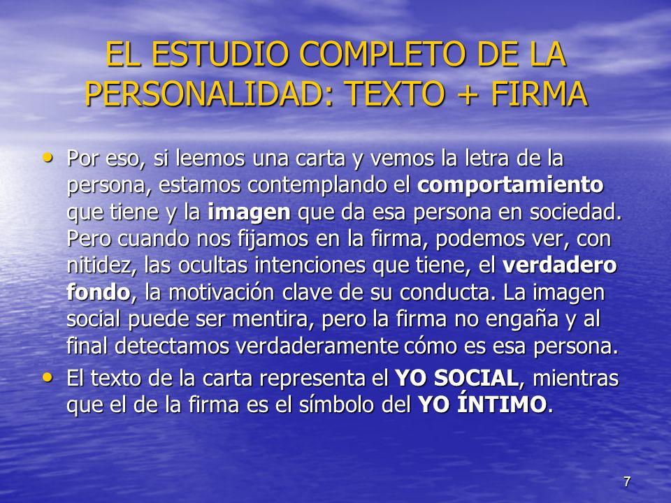 7 EL ESTUDIO COMPLETO DE LA PERSONALIDAD: TEXTO + FIRMA Por eso, si leemos una carta y vemos la letra de la persona, estamos contemplando el comportam