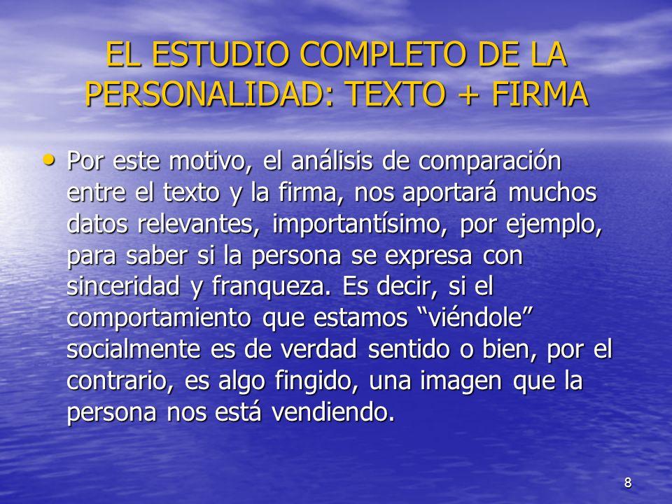 8 EL ESTUDIO COMPLETO DE LA PERSONALIDAD: TEXTO + FIRMA Por este motivo, el análisis de comparación entre el texto y la firma, nos aportará muchos dat