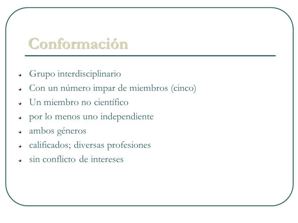 Conformación Grupo interdisciplinario Con un número impar de miembros (cinco) Un miembro no científico por lo menos uno independiente ambos géneros calificados; diversas profesiones sin conflicto de intereses