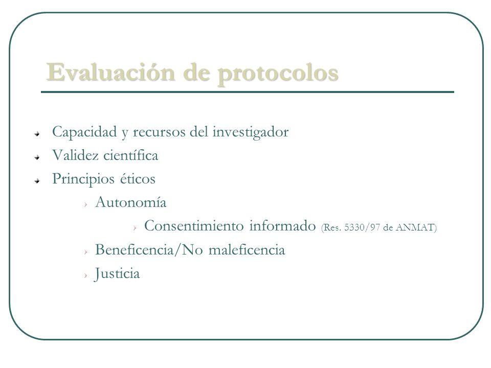 Evaluación de protocolos Capacidad y recursos del investigador Validez científica Principios éticos Autonomía Consentimiento informado (Res. 5330/97 d
