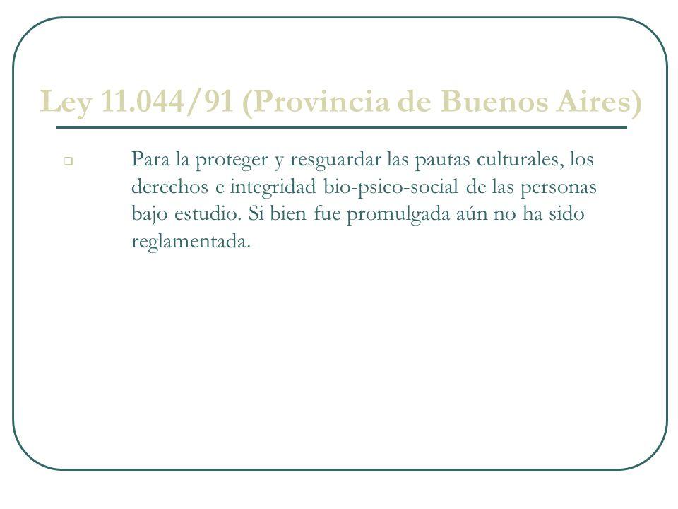 Ley 11.044/91 (Provincia de Buenos Aires) Para la proteger y resguardar las pautas culturales, los derechos e integridad bio-psico-social de las personas bajo estudio.