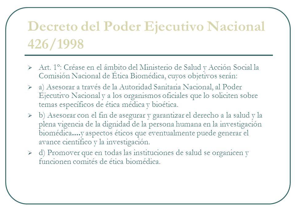 Decreto del Poder Ejecutivo Nacional 426/1998 Art. 1º: Créase en el ámbito del Ministerio de Salud y Acción Social la Comisión Nacional de Ética Biomé