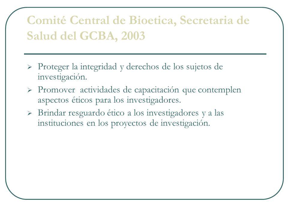 Comité Central de Bioetica, Secretaria de Salud del GCBA, 2003 Proteger la integridad y derechos de los sujetos de investigación. Promover actividades