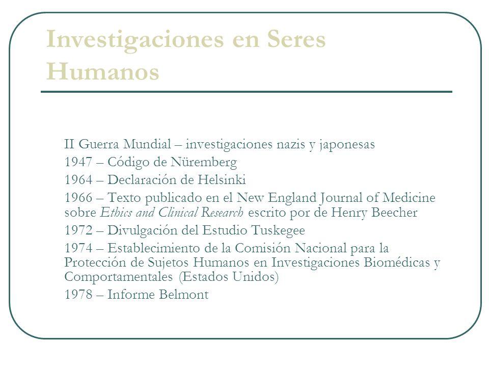 Investigaciones en Seres Humanos II Guerra Mundial – investigaciones nazis y japonesas 1947 – Código de Nüremberg 1964 – Declaración de Helsinki 1966