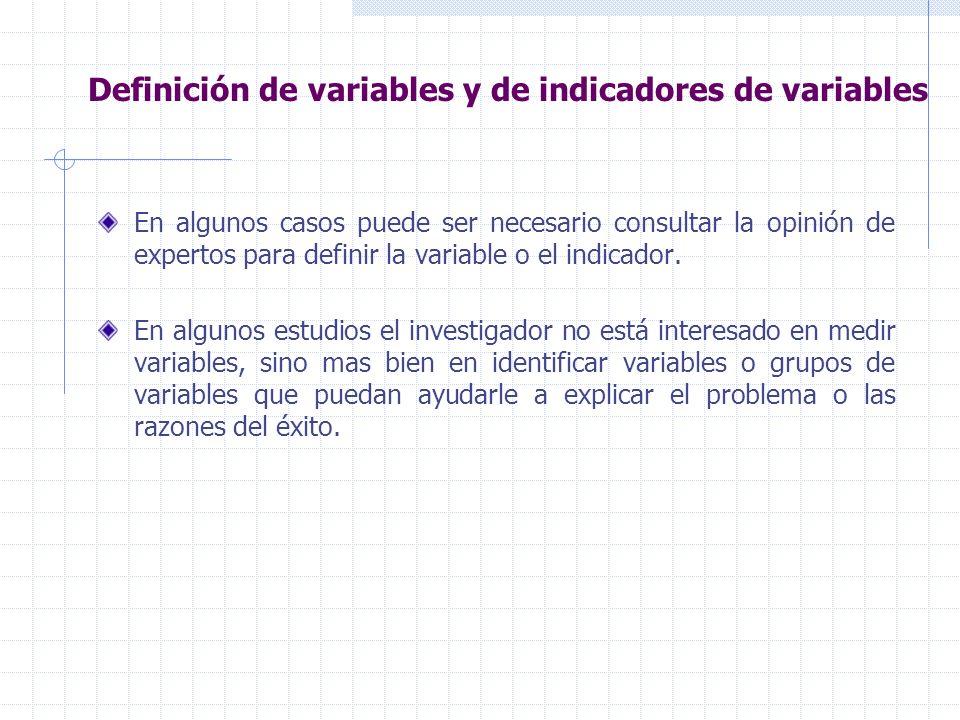 Definición de variables y de indicadores de variables En algunos casos puede ser necesario consultar la opinión de expertos para definir la variable o el indicador.