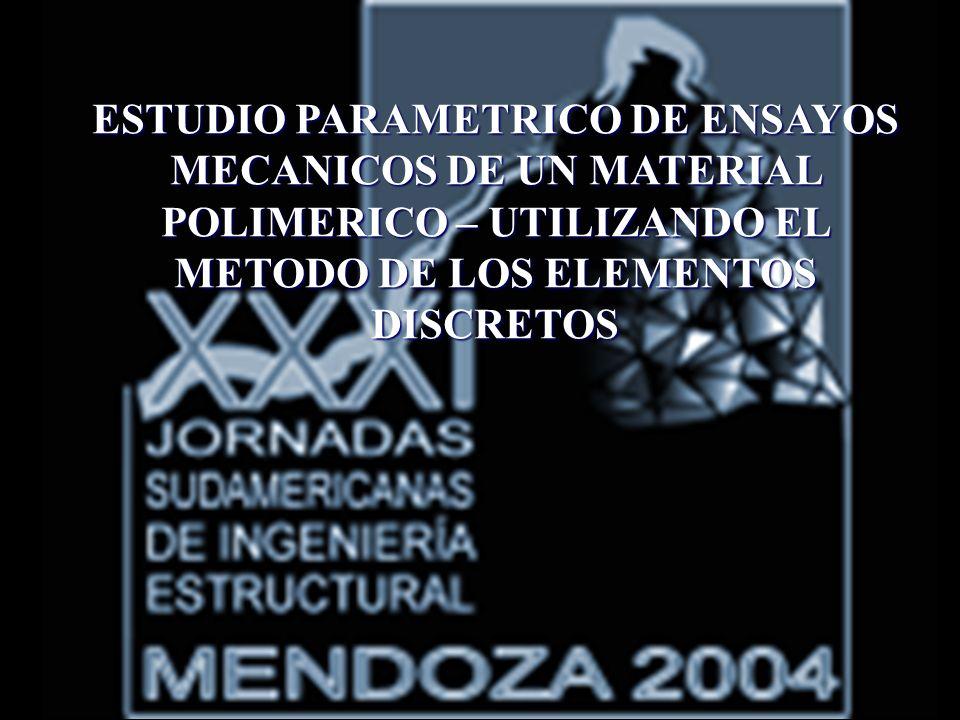 ESTUDIO PARAMETRICO DE ENSAYOS MECANICOS DE UN MATERIAL POLIMERICO – UTILIZANDO EL METODO DE LOS ELEMENTOS DISCRETOS