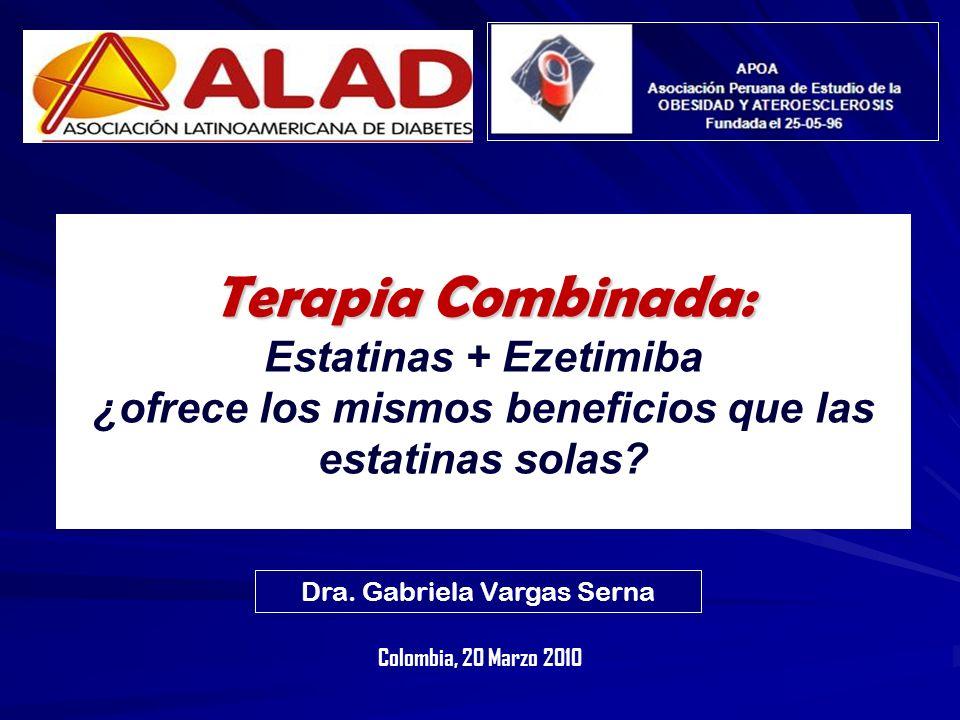 Terapia Combinada: Terapia Combinada: Estatinas + Ezetimiba ¿ofrece los mismos beneficios que las estatinas solas? Dra. Gabriela Vargas Serna Colombia