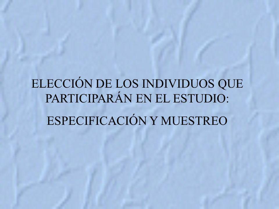 ELECCIÓN DE LOS INDIVIDUOS QUE PARTICIPARÁN EN EL ESTUDIO: ESPECIFICACIÓN Y MUESTREO