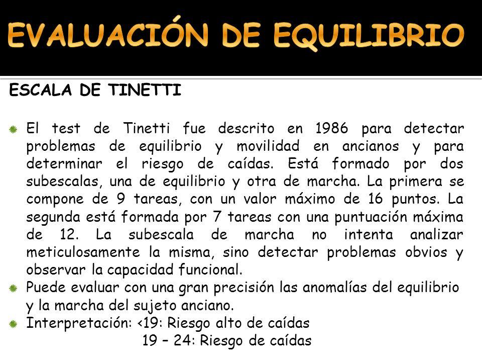 ESCALA DE TINETTI El test de Tinetti fue descrito en 1986 para detectar problemas de equilibrio y movilidad en ancianos y para determinar el riesgo de caídas.