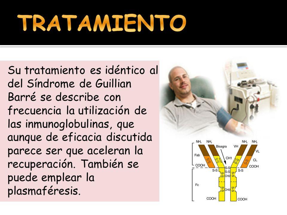 Su tratamiento es idéntico al del Síndrome de Guillian Barré se describe con frecuencia la utilización de las inmunoglobulinas, que aunque de eficacia