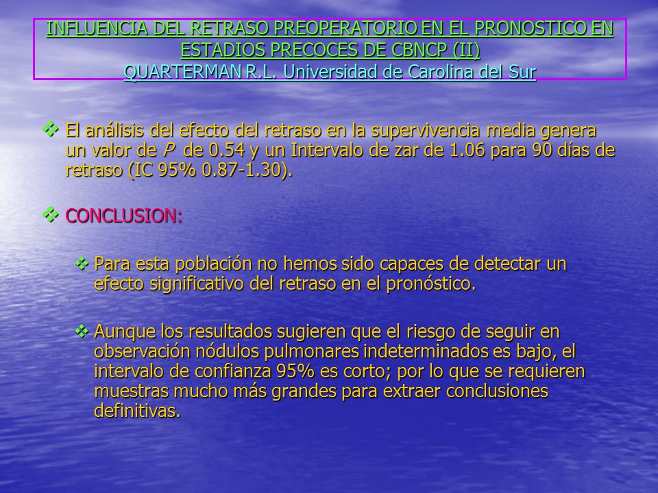 INFLUENCIA DEL RETRASO PREOPERATORIO EN EL PRONOSTICO EN ESTADIOS PRECOCES DE CBNCP (II) QUARTERMAN R.L. Universidad de Carolina del Sur El análisis d