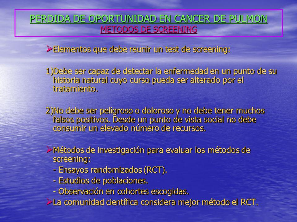 PERDIDA DE OPORTUNIDAD EN CANCER DE PULMON METODOS DE SCREENING Elementos que debe reunir un test de screening: Elementos que debe reunir un test de s
