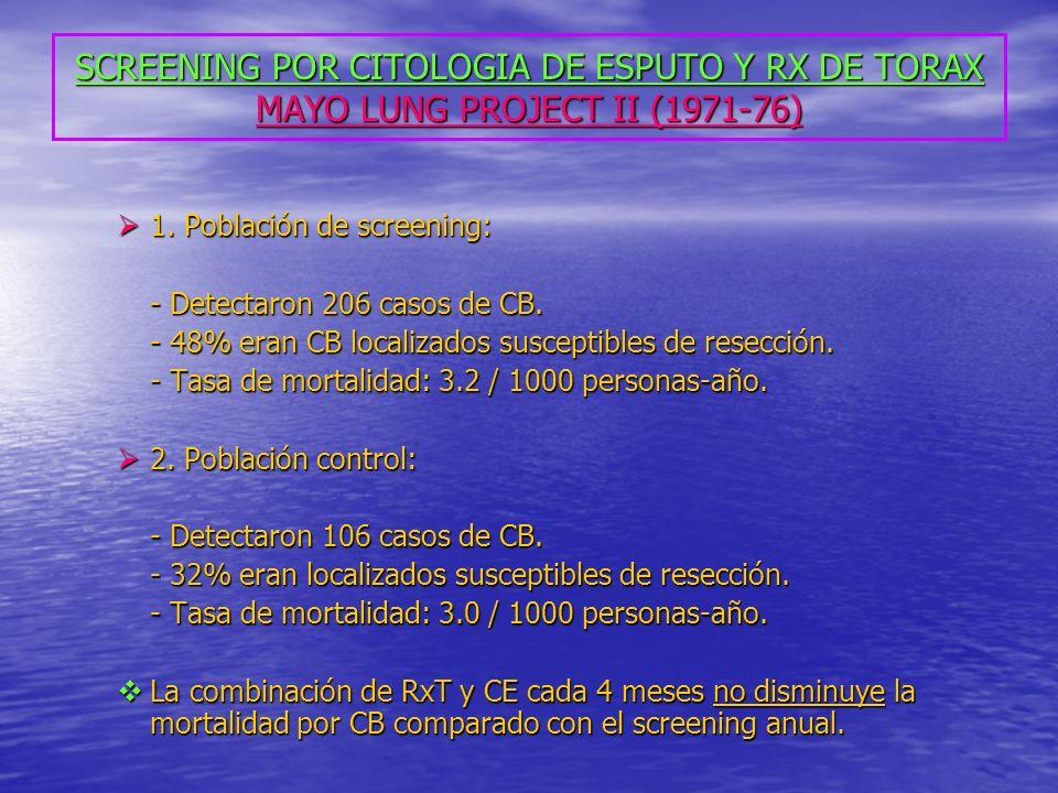 SCREENING POR CITOLOGIA DE ESPUTO Y RX DE TORAX CONCLUSIONES Los 5 principales estudios de screening randomizados sugieren que ni la RxT ni CE cumplen el primer criterio: ningún método parece prolongar la expectativa de vida en individuos con CB.