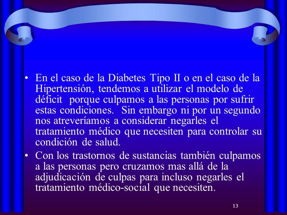 13 En el caso de la Diabetes Tipo II o en el caso de la Hipertensión, tendemos a utilizar el modelo de déficit porque culpamos a las personas por sufr