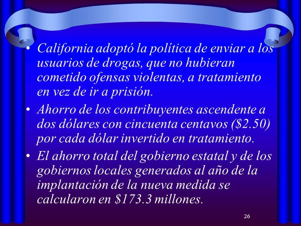 26 California adoptó la política de enviar a los usuarios de drogas, que no hubieran cometido ofensas violentas, a tratamiento en vez de ir a prisión.