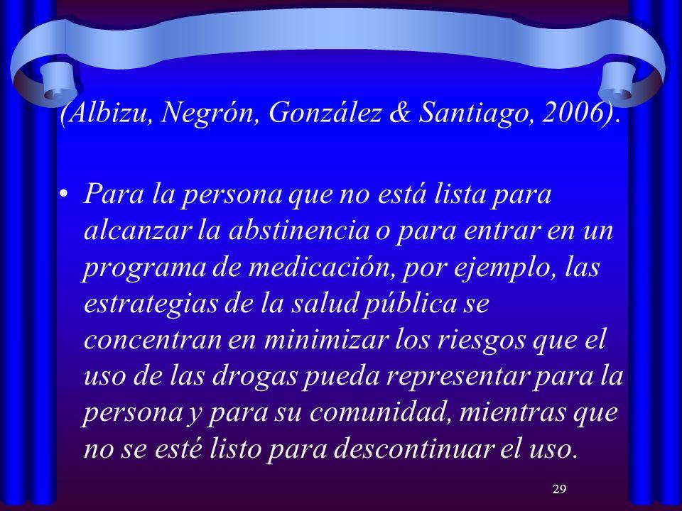 29 (Albizu, Negrón, González & Santiago, 2006). Para la persona que no está lista para alcanzar la abstinencia o para entrar en un programa de medicac