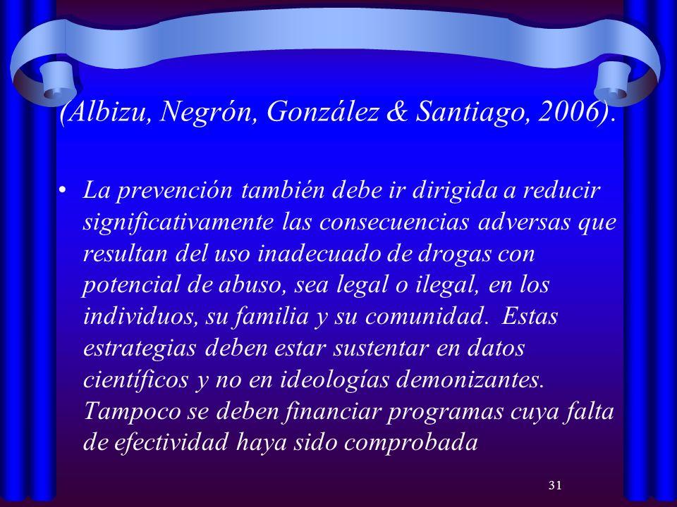 31 (Albizu, Negrón, González & Santiago, 2006). La prevención también debe ir dirigida a reducir significativamente las consecuencias adversas que res