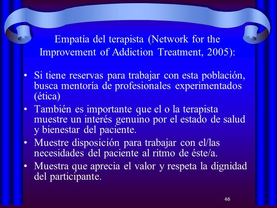 46 Empatía del terapista (Network for the Improvement of Addiction Treatment, 2005): Si tiene reservas para trabajar con esta población, busca mentorí