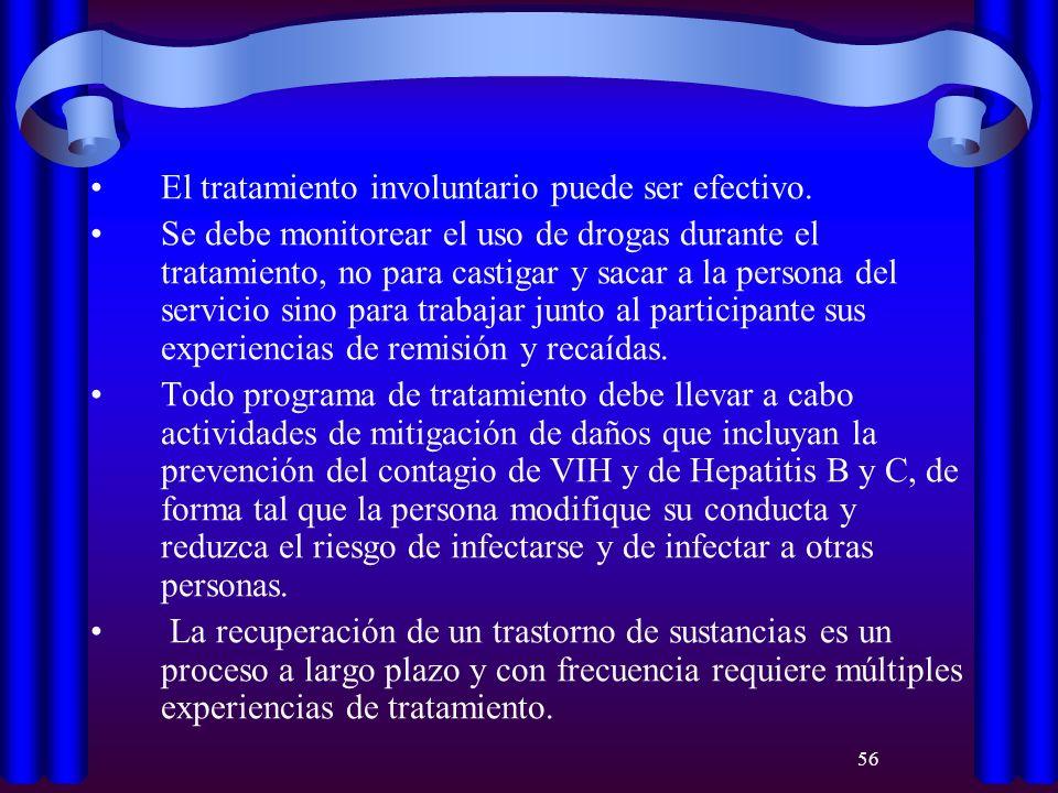 56 El tratamiento involuntario puede ser efectivo. Se debe monitorear el uso de drogas durante el tratamiento, no para castigar y sacar a la persona d