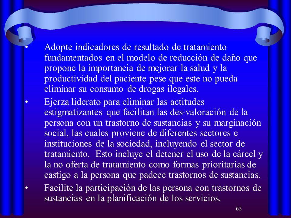 62 Adopte indicadores de resultado de tratamiento fundamentados en el modelo de reducción de daño que propone la importancia de mejorar la salud y la