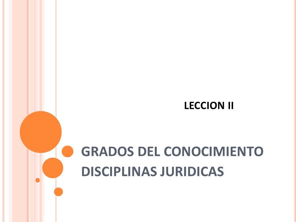 LECCION II GRADOS DEL CONOCIMIENTO DISCIPLINAS JURIDICAS