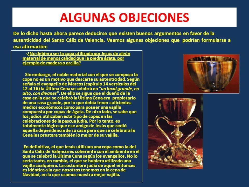 ALGUNAS OBJECIONES -¿No debiera ser la copa utilizada por Jesús de algún material de menos calidad que la piedra ágata, por ejemplo de madera o arcilla.