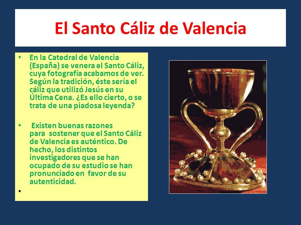 El Santo Cáliz de Valencia En la Catedral de Valencia (España) se venera el Santo Cáliz, cuya fotografía acabamos de ver.