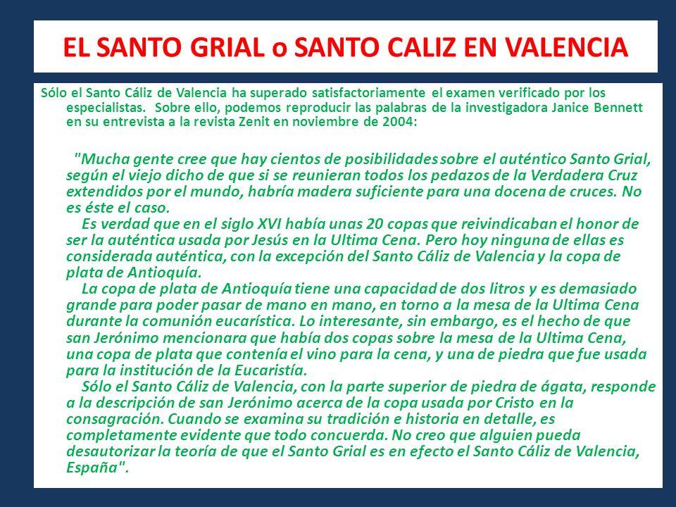 EL SANTO GRIAL o SANTO CALIZ EN VALENCIA Sólo el Santo Cáliz de Valencia ha superado satisfactoriamente el examen verificado por los especialistas.