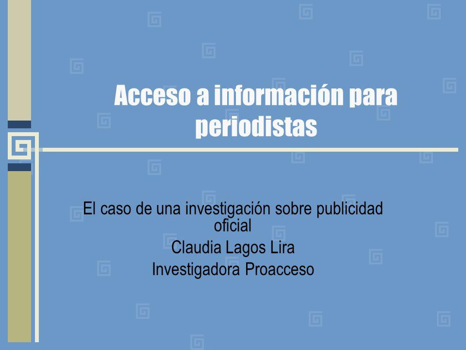Estudio PO Investigación sobre publicidad oficial en América Latina ADC-OSI En Chile, estudio lo asumió Proacceso Objetivo: Determinar el gasto en publicidad y difusión del Estado en medios de comunicación, a nivel nacional y local; dónde y por qué