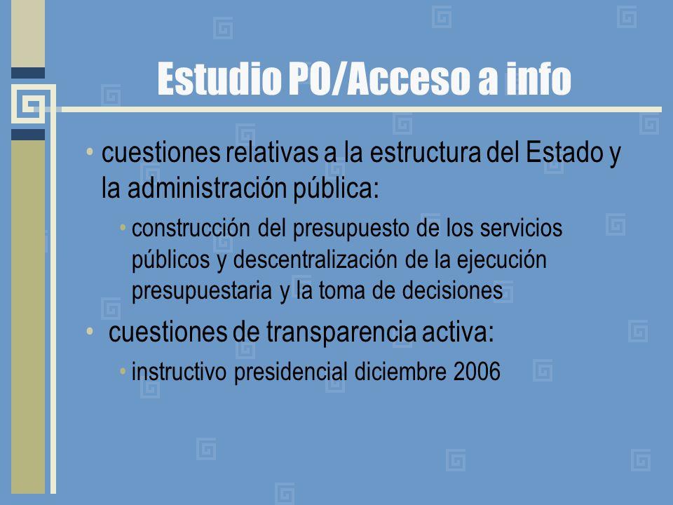 Estudio PO/Acceso a info cuestiones relativas a la estructura del Estado y la administración pública: construcción del presupuesto de los servicios públicos y descentralización de la ejecución presupuestaria y la toma de decisiones cuestiones de transparencia activa: instructivo presidencial diciembre 2006