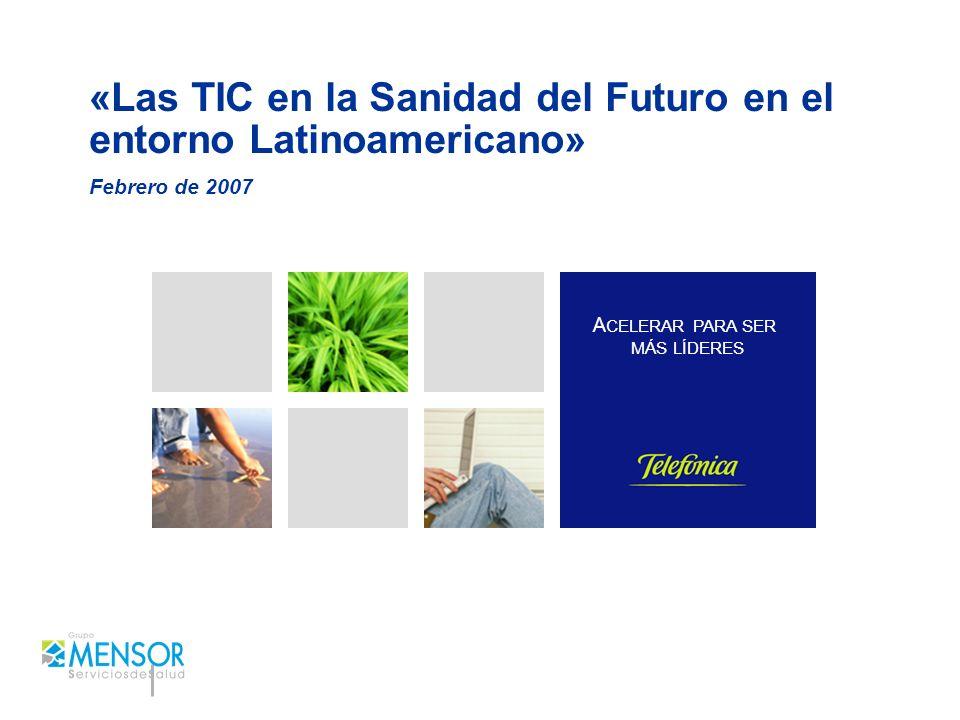 A CELERAR PARA SER MÁS LÍDERES «Las TIC en la Sanidad del Futuro en el entorno Latinoamericano» Febrero de 2007