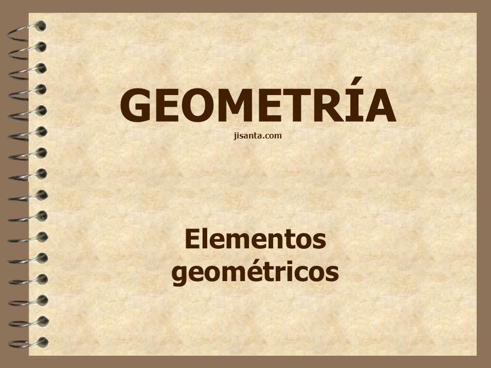 GEOMETRÍA jisanta.com Elementos geométricos
