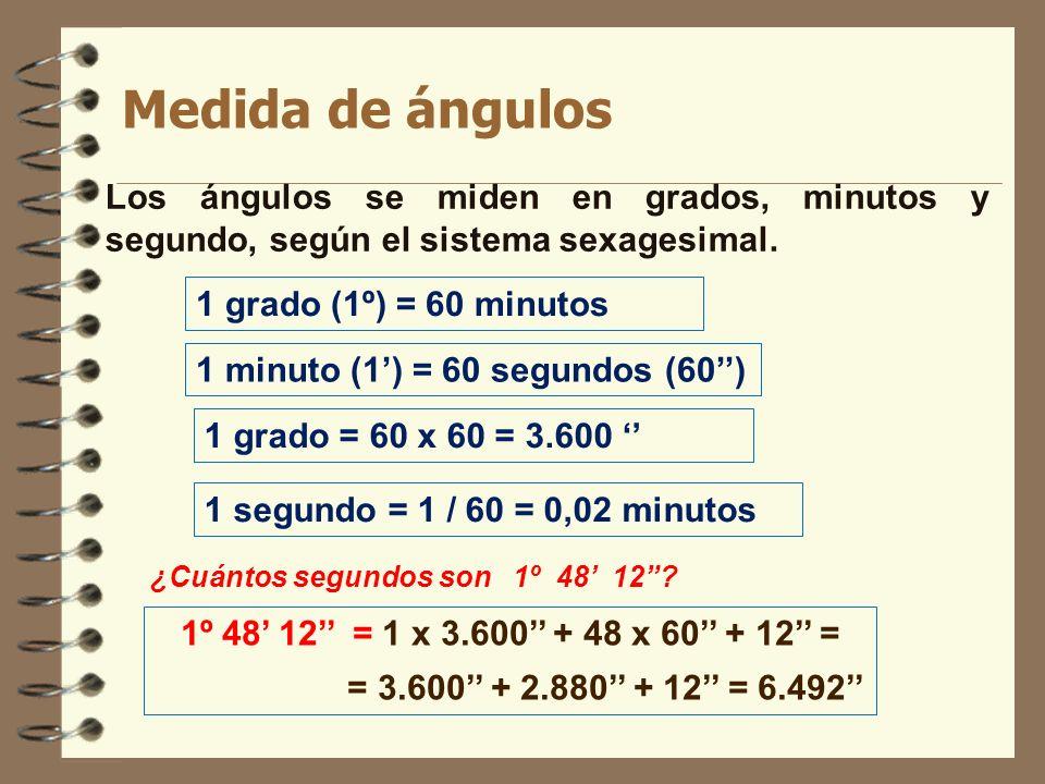 Medida de ángulos Los ángulos se miden en grados, minutos y segundo, según el sistema sexagesimal. 1 grado (1º) = 60 minutos 1 grado = 60 x 60 = 3.600