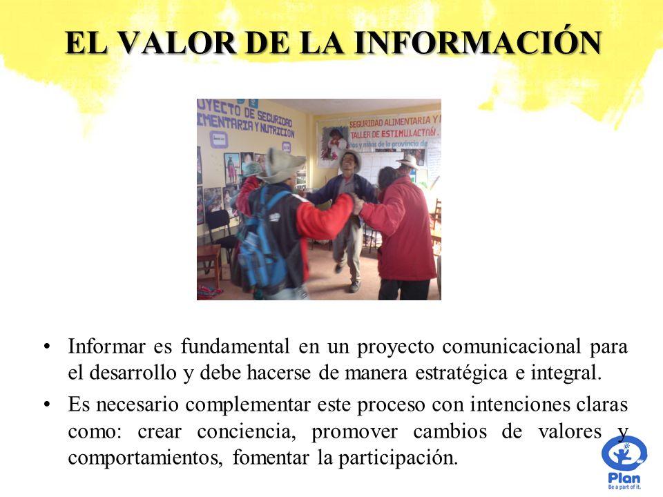 EL VALOR DE LA INFORMACIÓN Informar es fundamental en un proyecto comunicacional para el desarrollo y debe hacerse de manera estratégica e integral. E