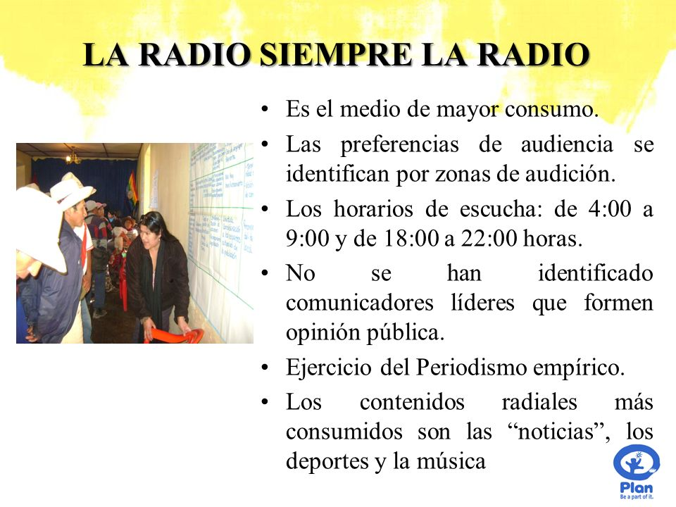 LA RADIO SIEMPRE LA RADIO Es el medio de mayor consumo. Las preferencias de audiencia se identifican por zonas de audición. Los horarios de escucha: d
