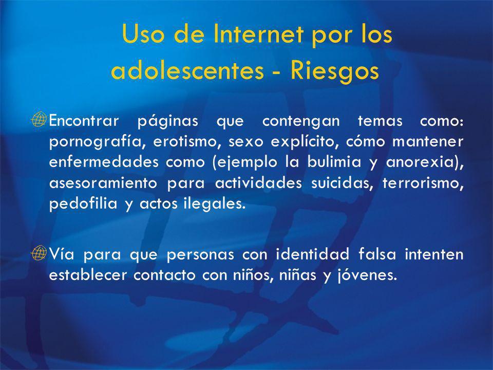 Uso de Internet por los adolescentes - Riesgos Encontrar páginas que contengan temas como: pornografía, erotismo, sexo explícito, cómo mantener enfermedades como (ejemplo la bulimia y anorexia), asesoramiento para actividades suicidas, terrorismo, pedofilia y actos ilegales.